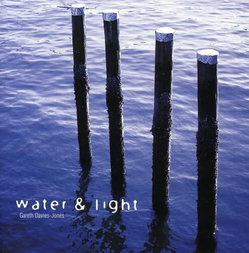 Gareth Davies-Jones - Water and Light By Gareth Davies-Jones