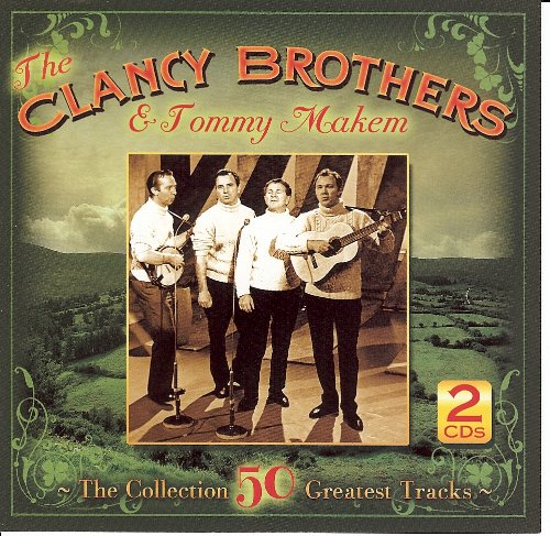 The Clancy Brothers and Tommy Makem - The Collection - 50 Greatest Tracks By The Clancy Brothers and Tommy Makem