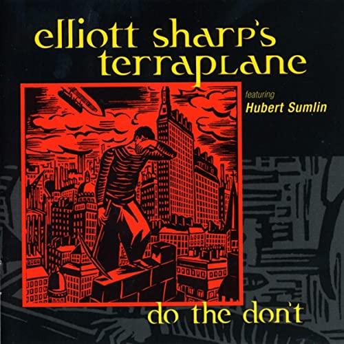 Elliott Sharp's Terraplane featuring Hubert Sumlin - Do the Don't