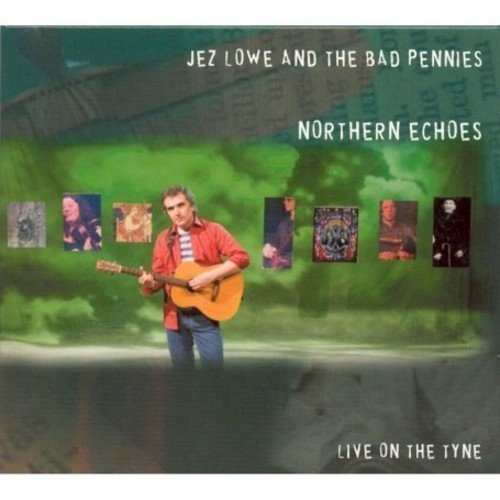 Jez Lowe and the Bad Pennies - Northern Echoes: Live on the Tyne