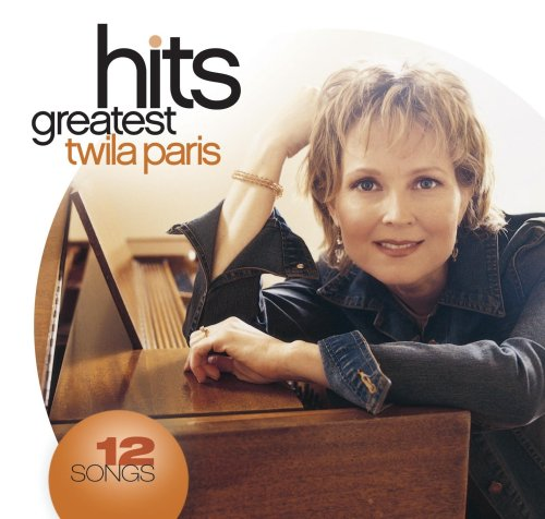 PARIS, TWILA - Twila Paris: Greatest Hits