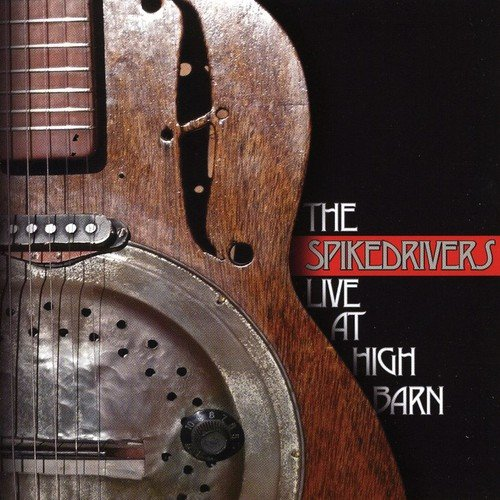 The Spikedrivers - Live At High Barn
