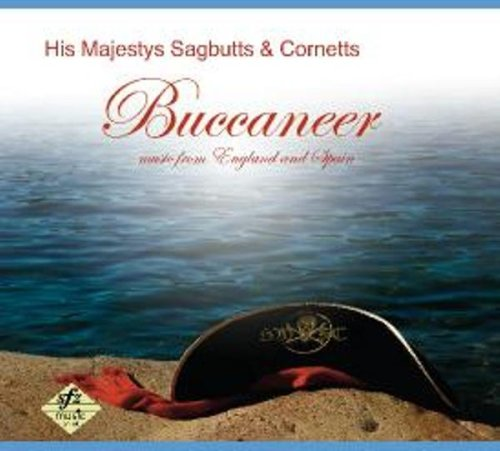 His Majestys Sagbutts and Cornetts - Buccaneer: Music from England and Spain (His Majestys Sagbutts