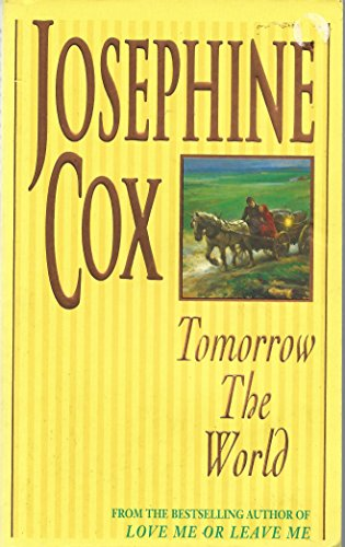 Tomorrow the World By Josephine Cox