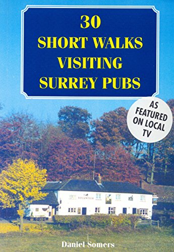 30 Short Walks Visiting Surrey Pubs by Daniel Somers