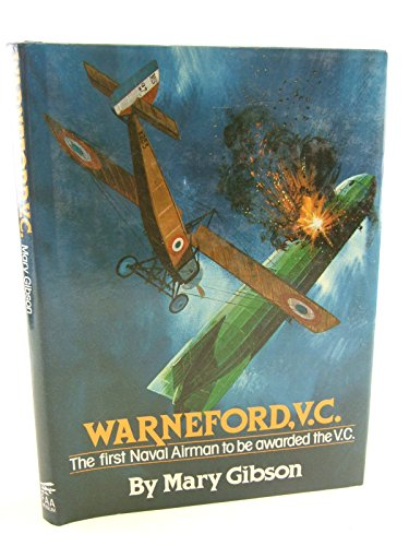 Warneford, V.C.: The First Naval Airmen to Be Awarded the VC By Mary Gibson