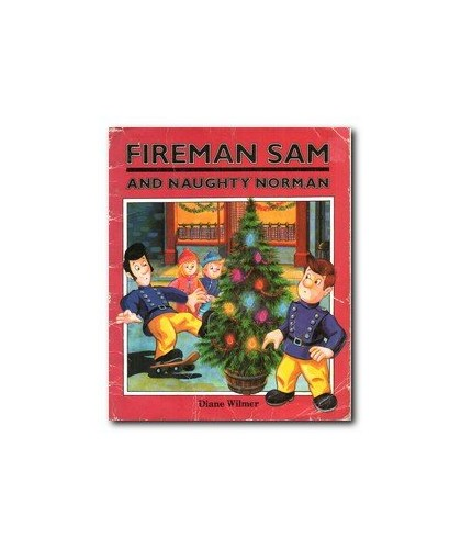 Fireman Sam and Naughty Norman By Diane Wilmer
