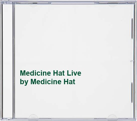 Medicine Hat - Medicine Hat Live By Medicine Hat
