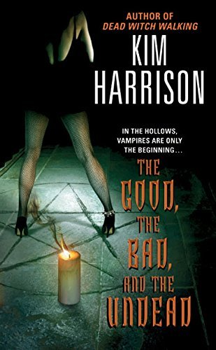 The Good, the Bad, and the Undead By Kim Harrison