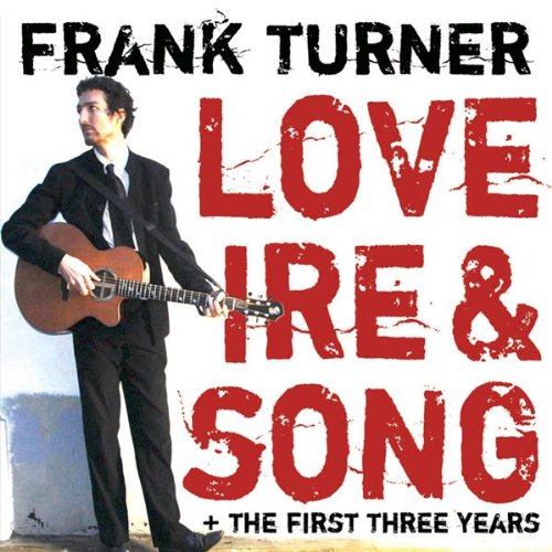Turner, Frank - Love Ire & Song + The First Three Years