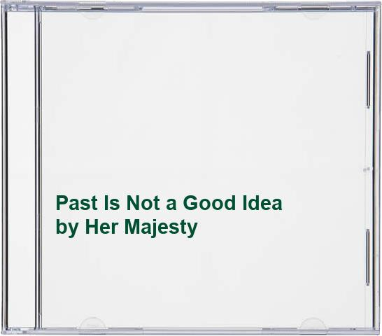 Her Majesty - Past Is Not a Good Idea