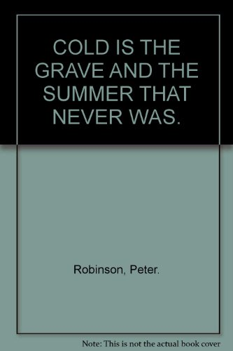 COLD IS THE GRAVE AND THE SUMMER THAT NEVER WAS. By Peter Robinson