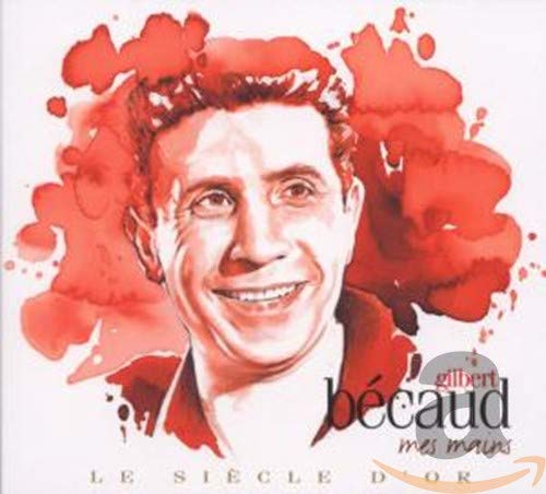Gilbert Becaud - Le Siecle d'Or - Gilbert Becaud: Mes Mains