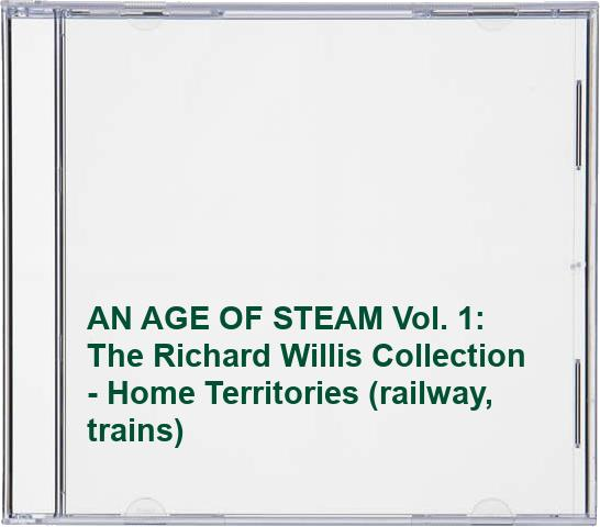 AN-AGE-OF-STEAM-Vol-1-The-Richard-Willis-Collection-Home-Terri-CD-54VG