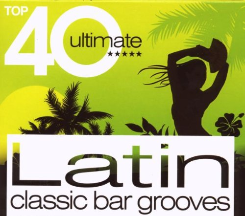 Various Artists - Top 40 Ultimate Latin: Classic Bar Grooves