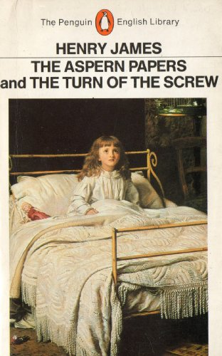 THE ASPERN PAPERS & THE TURN OF THE SCREW: (The Penguin English Library) By Henry James