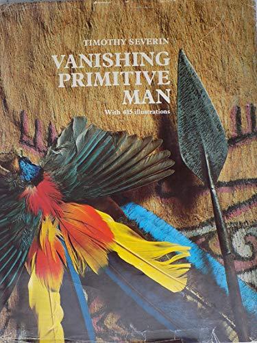 Vanishing Primitive Man By Tim Severin