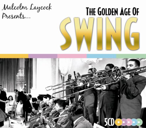 Various Artists - Malcolm Laycock Presents The Golden Age of Swing By Various Artists