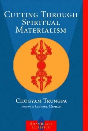 Cutting Spiritual Materialism By Trungpa Tulku Chogyam Trungpa