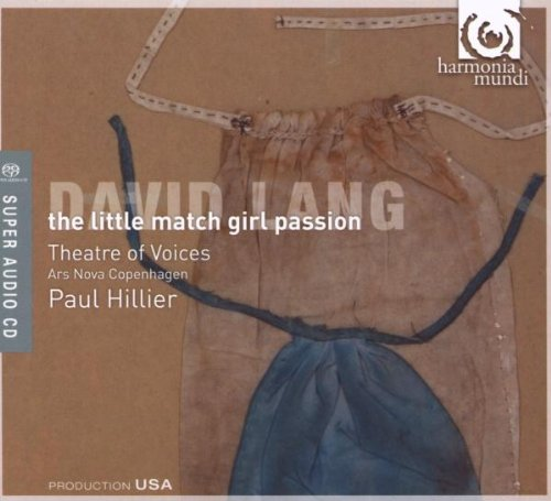 Theatre of Voices - David Lang: Little Match Girl Passion (Theatre of Voices/Paul Hillier) By Theatre of Voices
