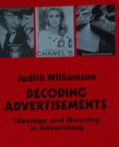 DECODING ADVERTISEMENTS - IDEOLOGY AND MEANING IN ADVERTISING By Judith Williamson