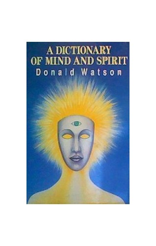 A Dictionary of Mind and Spirit By Donald Watson
