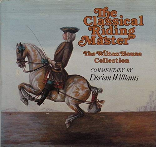 The Classical Riding Master. The Wilton House Collection By Commentary By Dorian Williams