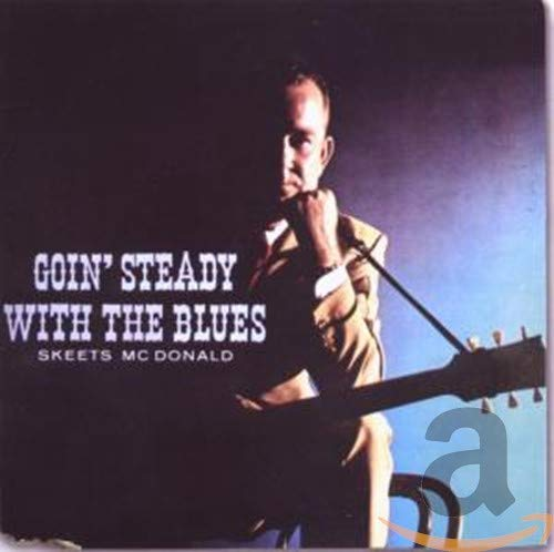 Skeets Mcdonald - Goin' Steady With The Blues By Skeets Mcdonald