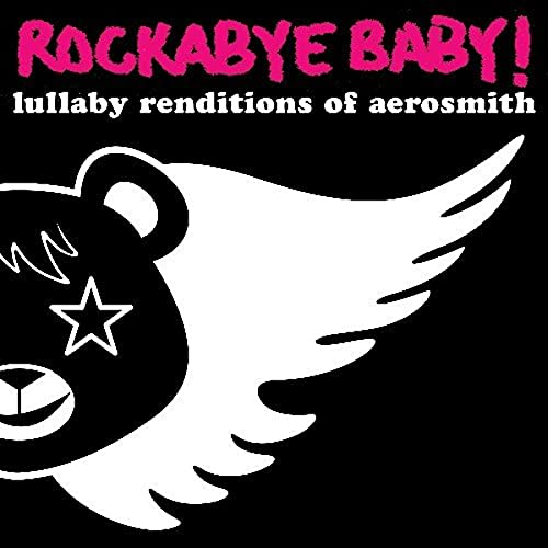 Rockabye Baby! - Rockabye Baby! Lullaby Renditions of Aerosmith By Rockabye Baby!