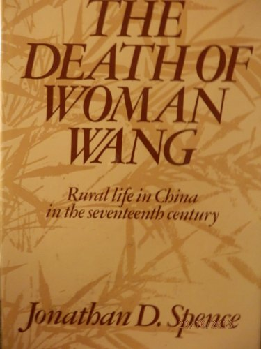 The Death Of Woman Wang - Rural Life In China In The Seventeenth Century By Jonathan D. Spence