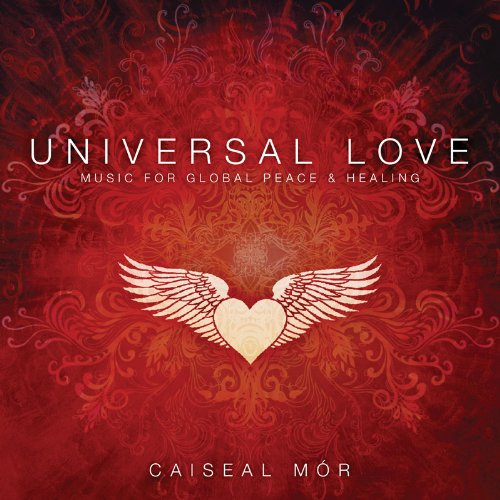 Caiseal Mor - Universal Love CD: Music for Global Peace and Healing