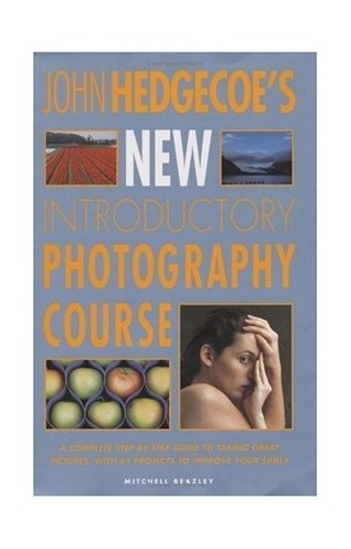 John Hedgecoe's New Introductory Photography Course By Mr. John Hedgecoe