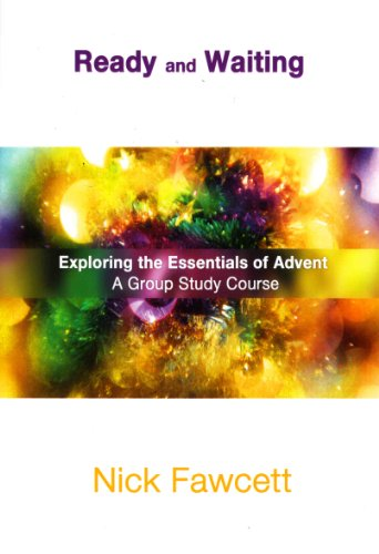 Ready and Waiting (Exploring the Essentials of Advent. A Group Study Course) By Nick Fawcett