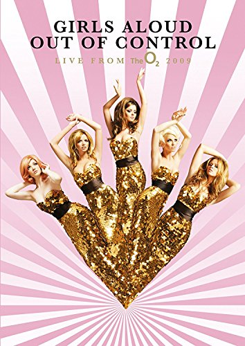 Girls Aloud - Girls Aloud - Out Of Control Live From The O²
