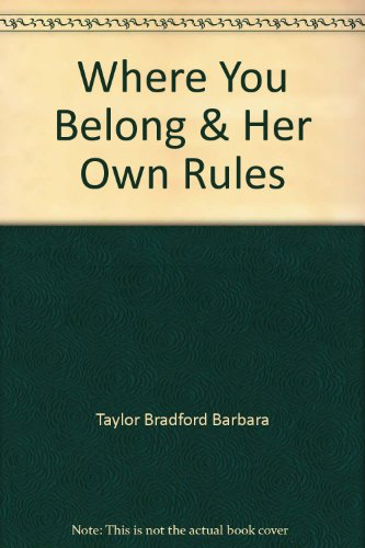 Where You Belong & Her Own Rules By Taylor Bradford Barbara