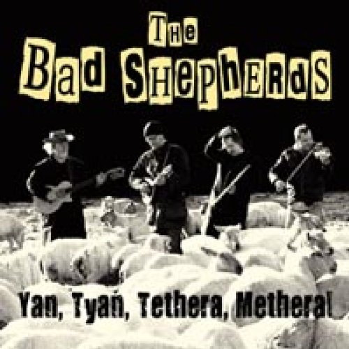 The Bad Shepherds - Yan, Tyan, Tethera, Metheral By The Bad Shepherds