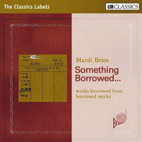 Mardi Brass - Mardi Brass: Something Borrowed (Including Works By Hesford/ Maxwell/ Arrangements By