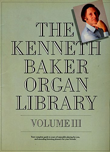 The Kenneth Baker Organ Library Volume III Arranged and compiled by K Baker (50 songs) By Kenneth Baker