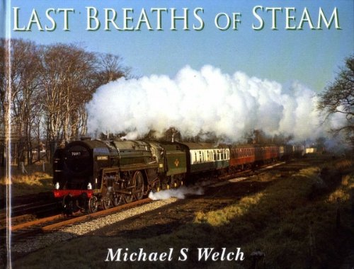 LAST BREATHS OF STEAM: COMMEMORATING THE THIRTIETH ANNIVERSARY OF THE END OF BR STEAM. By Michael Welch