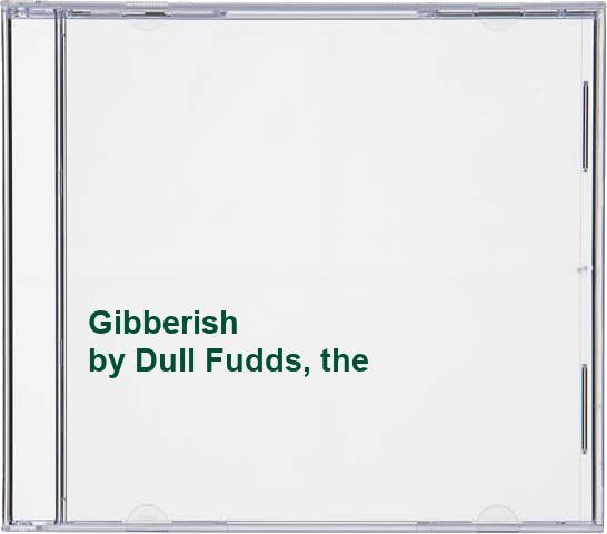 Dull Fudds, the - Gibberish