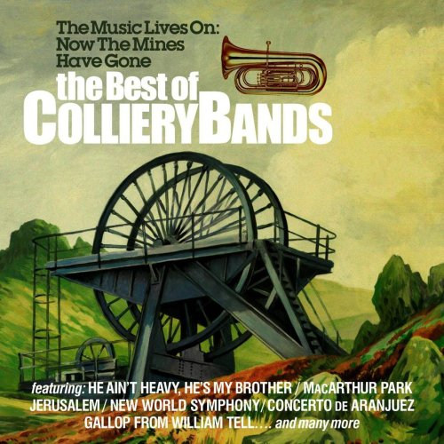 Best Of The Colliery Bands (Various Artists) - The Music Lives On Now The Mines Have Gone By Best Of The Colliery Bands (Various Artists)