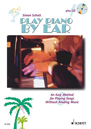 Play Piano By Ear - An Easy Method for Playing Songs Without Reading Music - Piano- edition with CD - ( ED 9280 ) By Simon Schott