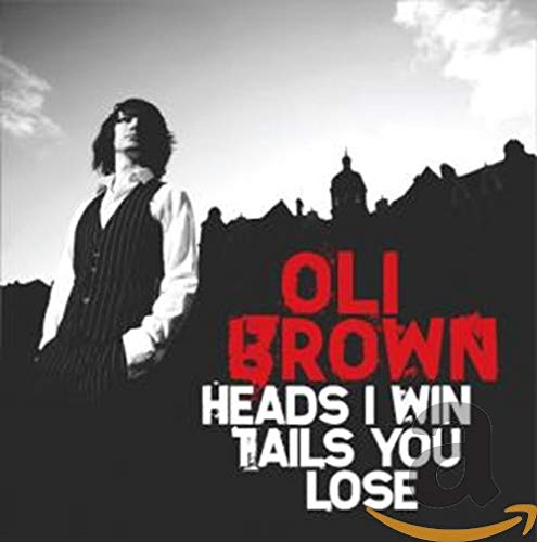 Oli Brown - Heads I Win Tails You Lose By Oli Brown