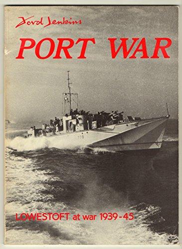 Port War: Lowestoft At War, 1939-45 By Ford Jenkins