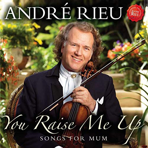 Andr Rieu - You Raise Me Up - Songs for Mum By Andr Rieu
