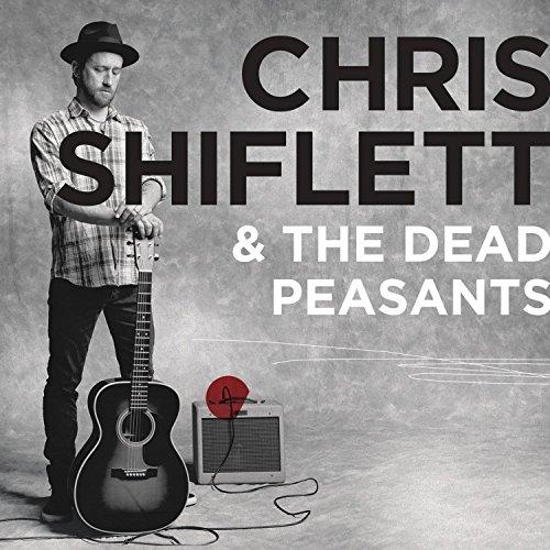 Chris Shiflett & The Dead Peasants - Chris Shiflett & The Dead Peasants By Chris Shiflett & The Dead Peasants