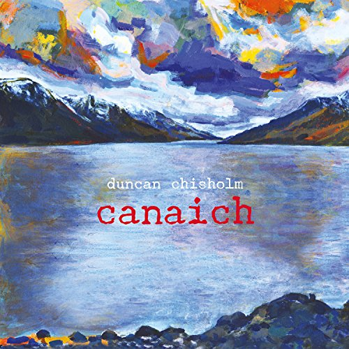 Duncan Chisholm - Canaich By Duncan Chisholm