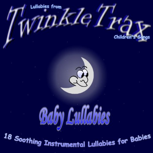 Lullabies From Twinkletrax Children's Songs - Baby Lullabies-18 Soothing Instrumental Lullabies By Lullabies From Twinkletrax Children's Songs