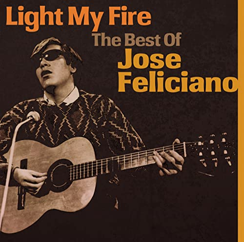 Jose Feliciano - Light My Fire - The Best Of By Jose Feliciano
