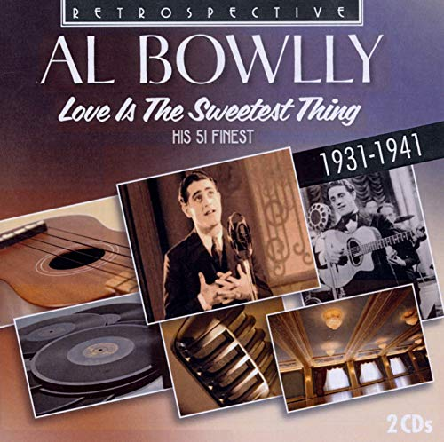 Al Bowlly - Al Bowlly, Love Is The Sweetest Thing : His 51 Finest, 1931-1941 By Al Bowlly